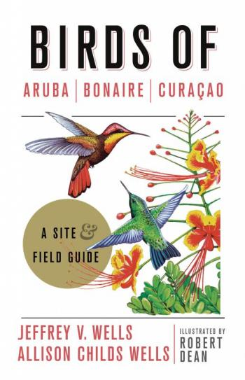 """""""Birds of Aruba, Bonaire, and Curaςao: A Site and Field Guide"""", birds, Jeff and Allison Wells, Cornell University Press, Boothbay Register"""